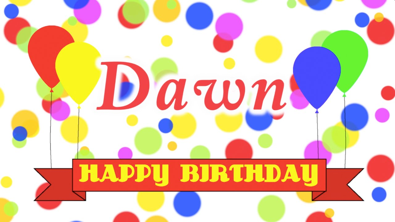 happy birthday dawn images ; maxresdefault