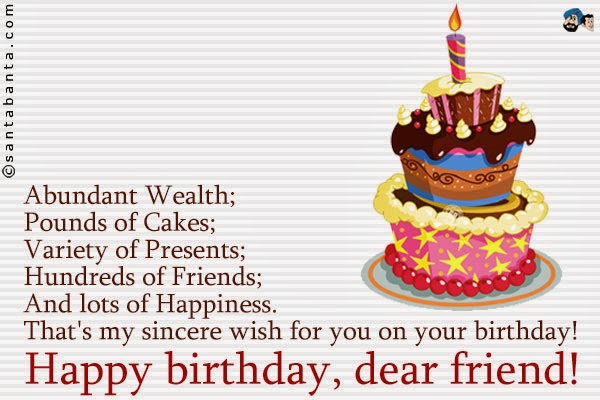 happy birthday dear friend ; Abundant-Wealth-Pounds-Of-Cake-Variety-Of-Presents-Happy-Birthday-Dear-Friend