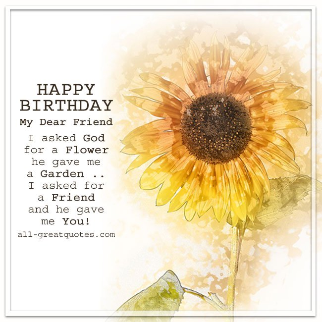 happy birthday dear friend ; Happy-Birthday-My-Dear-Friend-I-Asked-God-For-A-Flower-Friendship-Quote