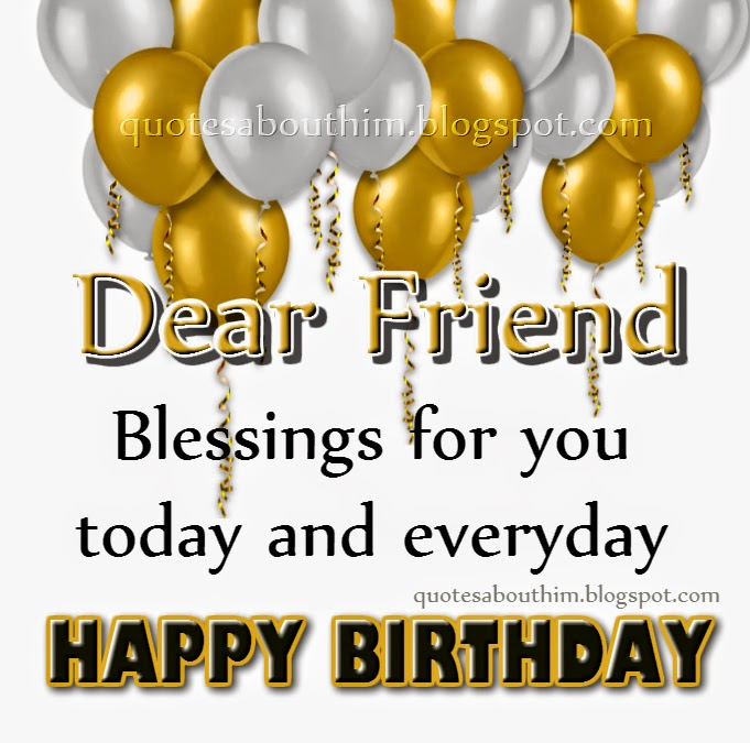 happy birthday dear friend ; d514e214207c82f952a7efc5344739b4