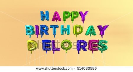 happy birthday delores ; stock-photo-happy-birthday-delores-card-with-balloon-text-d-rendered-stock-image-this-image-can-be-used-for-514080586