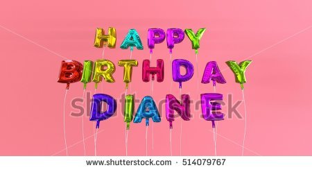 happy birthday diane images ; stock-photo-happy-birthday-diane-card-with-balloon-text-d-rendered-stock-image-this-image-can-be-used-for-a-514079767