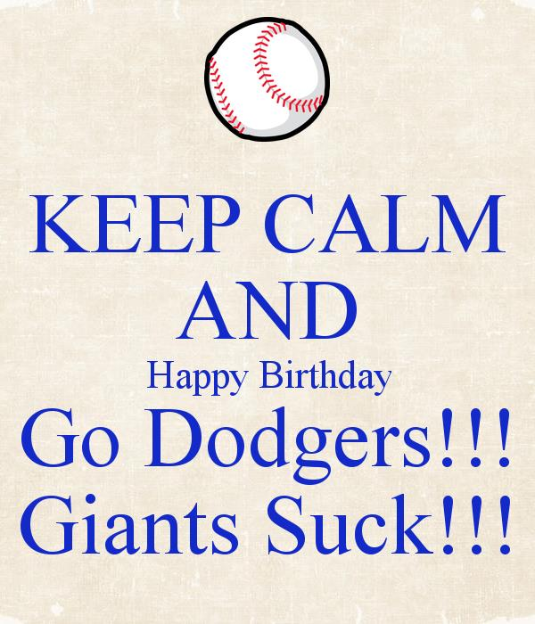happy birthday dodger images ; keep-calm-and-happy-birthday-go-dodgers-giants-suck