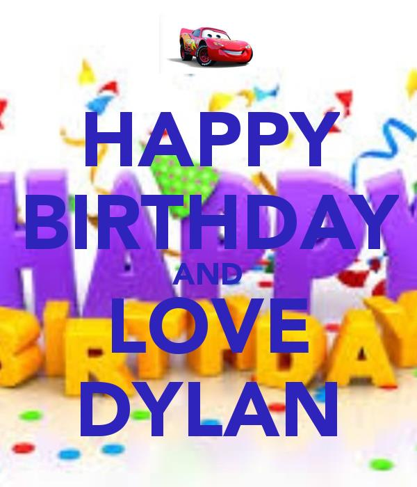 happy birthday dylan ; happy-birthday-and-love-dylan