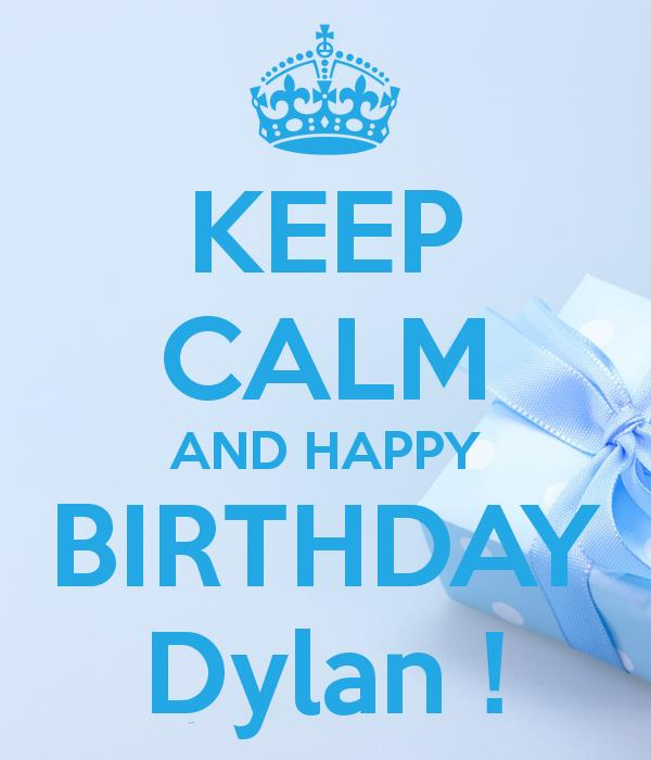 happy birthday dylan ; keep-calm-and-happy-birthday-dylan-14