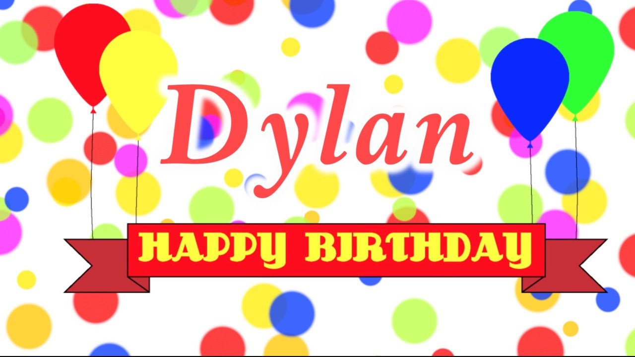 happy birthday dylan ; maxresdefault