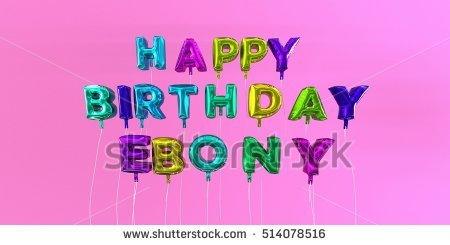 happy birthday ebony ; stock-photo-happy-birthday-ebony-card-with-balloon-text-d-rendered-stock-image-this-image-can-be-used-for-a-514078516