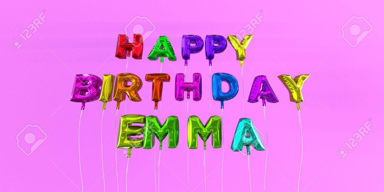 happy birthday emma ; 66514464-happy-birthday-emma-card-with-balloon-text-3d-rendered-stock-image-this-image-can-be-used-for-a-ecar