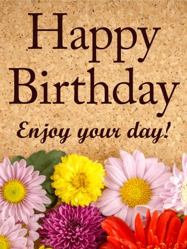happy birthday enjoy your day ; b_day_fhe09-1aea55af714d0ccfe39be429eaa32cba