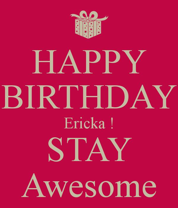 happy birthday ericka ; happy-birthday-ericka-stay-awesome