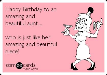 happy birthday favorite aunt ; happy-birthday-to-an-amazing-and-beautiful-aunt-who-is-just-like-her-amazing-and-beautiful-niece--3a88f