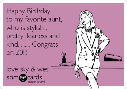 happy birthday favorite aunt ; happy-birthday-to-my-favorite-aunt-who-is-stylish-pretty-fearless-and-kind-congrats-on-20-love-sky-wes-ca56d