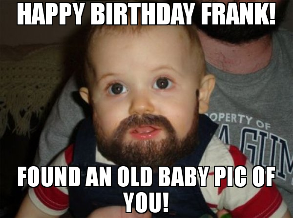 happy birthday frank meme ; Happy-Birthday-Frank-Found-an-old-baby-pic-of-you