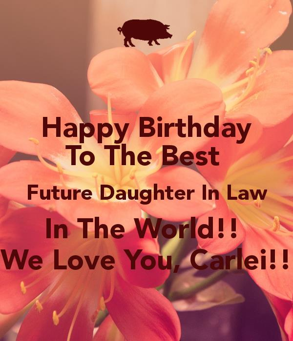 happy birthday future daughter in law ; happy-birthday-to-the-best-future-daughter-in-law-in-the-world-we-love-you-carlei