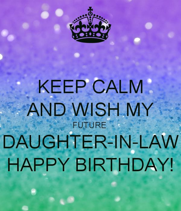 happy birthday future daughter in law ; keep-calm-and-wish-my-future-daughter-in-law-happy-birthday