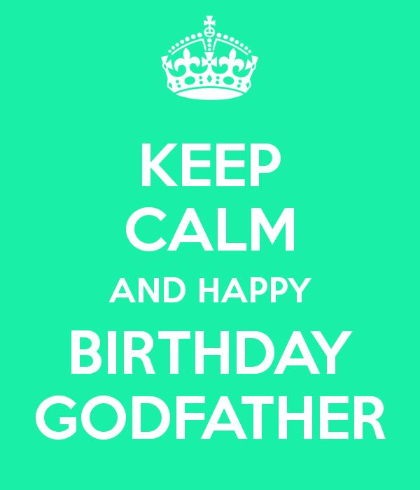 happy birthday godfather ; keep-calm-and-happy-birthday-godfather