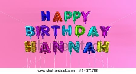 happy birthday hannah images ; stock-photo-happy-birthday-hannah-card-with-balloon-text-d-rendered-stock-image-this-image-can-be-used-for-514071799