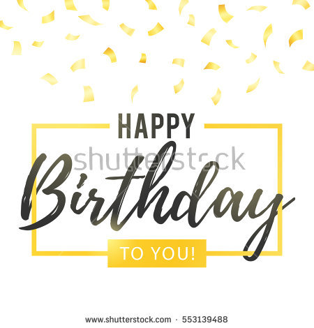 happy birthday happy birthday to you happy birthday ; stock-vector-happy-birthday-to-you-lettering-in-gold-frame-and-glitter-confetti-vector-illustration-greeting-553139488