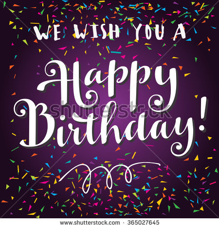 happy birthday happy birthday to you happy birthday ; stock-vector-we-wish-you-a-happy-birthday-hand-written-message-modern-calligraphy-party-background-with-365027645