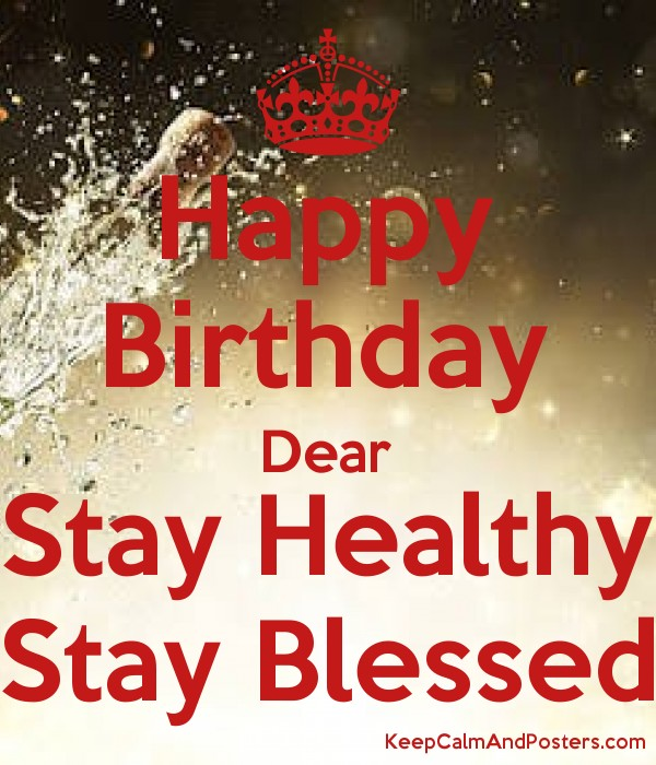 happy birthday healthy ; 5829021_happy_birthday_dear_stay_healthy_stay_blessed