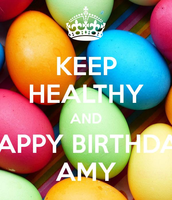 happy birthday healthy ; keep-healthy-and-happy-birthday-amy