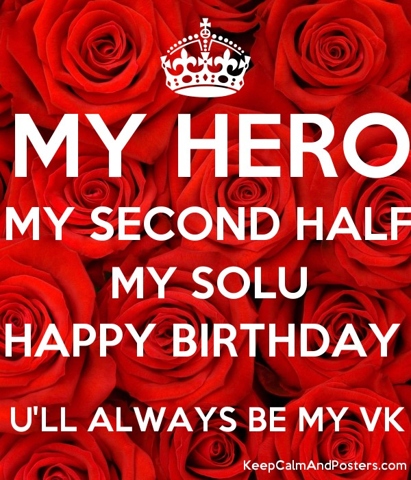 happy birthday hero ; 5607725_my_hero_my_second_half_my_solu_happy_birthday_ull_always_be_my_vk