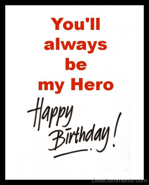 happy birthday hero ; Youll-Always-Be-My-Hero