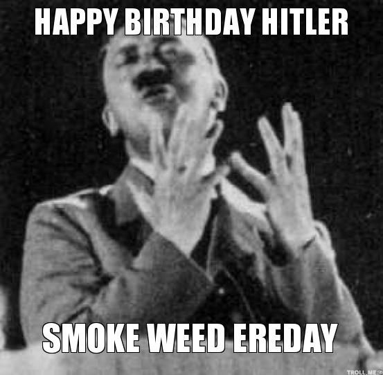 happy birthday hitler ; 5b8cd9110229e7a86bbf56a0098e6fb8