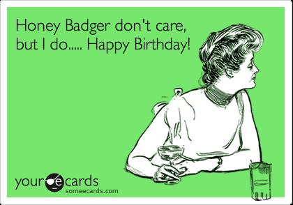 happy birthday honey badger ; 331d5c133a50ecfe98f0a020d2699fc4