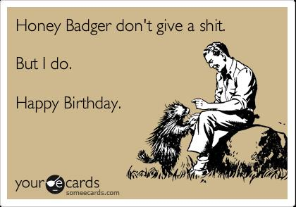 happy birthday honey badger ; 885edbd10c436d1172608ae03df07ea5