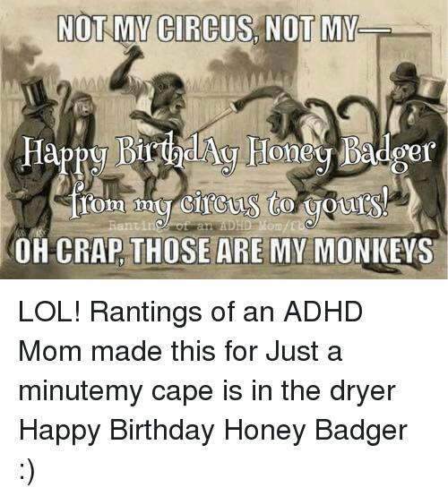 happy birthday honey badger ; not-my-circus-not-my-rantin-mod-oh-crap-those-10544013