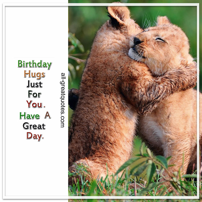 happy birthday hugs ; Birthday-Hugs-Just-For-You-Have-A-Great-Day-Happy-Birthday-Wishes-Greetings-all-greatquotes