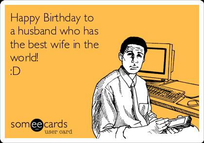 happy birthday husband funny ; happy-birthday-to-a-husband-who-has-the-best-wife-in-the-world-d-e7da9
