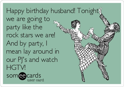 happy birthday husband funny ; happy-birthday-to-my-husband-funny-quotes-luxury-happy-birthday-husband-tonight-we-are-going-to-party-like-of-happy-birthday-to-my-husband-funny-quotes