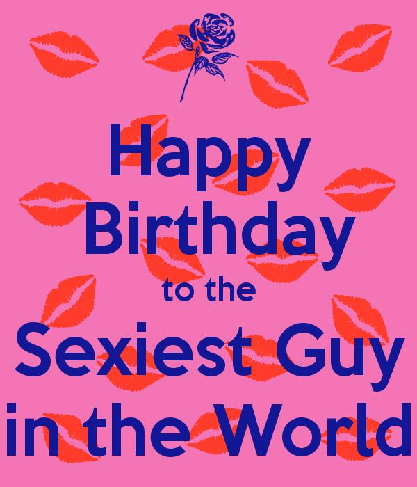 happy birthday images for a guy ; happy-birthday-to-the-sexiest-guy-in-the-world