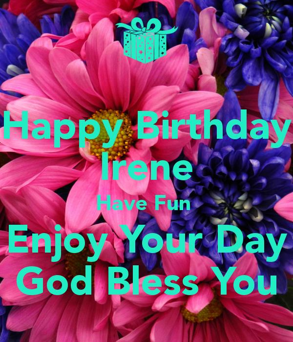 happy birthday irene ; happy-birthday-irene-have-fun-enjoy-your-day-god-bless-you
