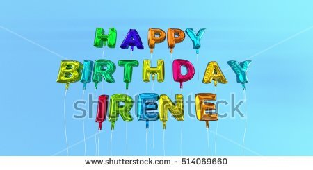 happy birthday irene ; stock-photo-happy-birthday-irene-card-with-balloon-text-d-rendered-stock-image-this-image-can-be-used-for-a-514069660