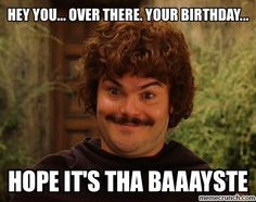 happy birthday jack meme ; 1cbca82055a9fdc776a4afc03b7ac1f5--funny-birthday-humor-nacho-libre-quotes