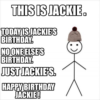 happy birthday jackie meme ; 3839846