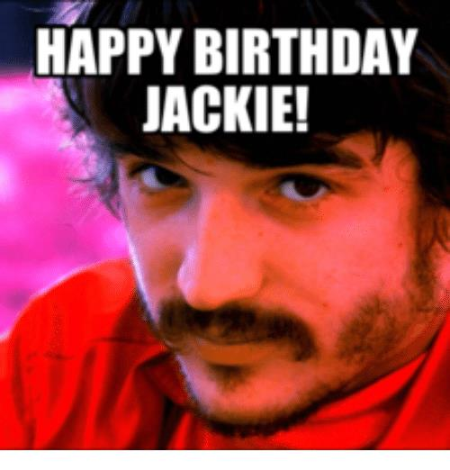 happy birthday jackie meme ; happy-birthday-jackie-16102077