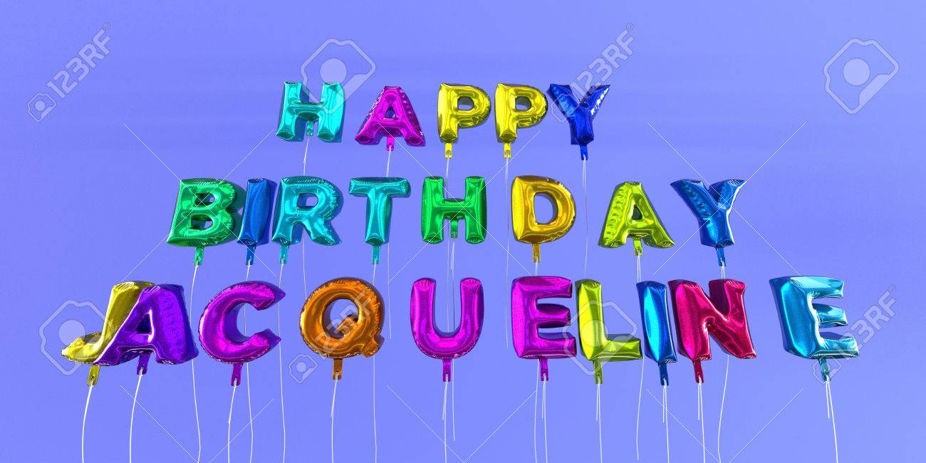 happy birthday jacqueline ; 66332631-happy-birthday-jacqueline-card-with-balloon-text-3d-rendered-stock-image-this-image-can-be-used-for-