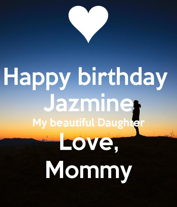 happy birthday jazmine ; happy-birthday-jazmine-my-beautiful-daughter-love-mommy