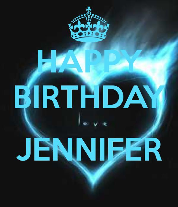 happy birthday jennifer ; 2ebd9d2bf7df8f5216256b842bf100d3