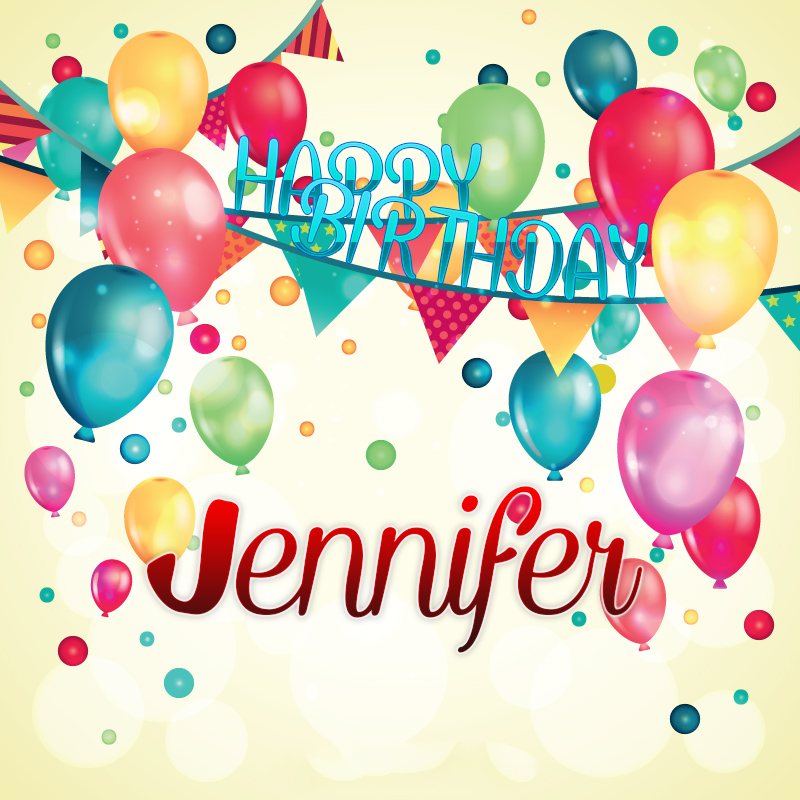 happy birthday jennifer ; 7gFF7n