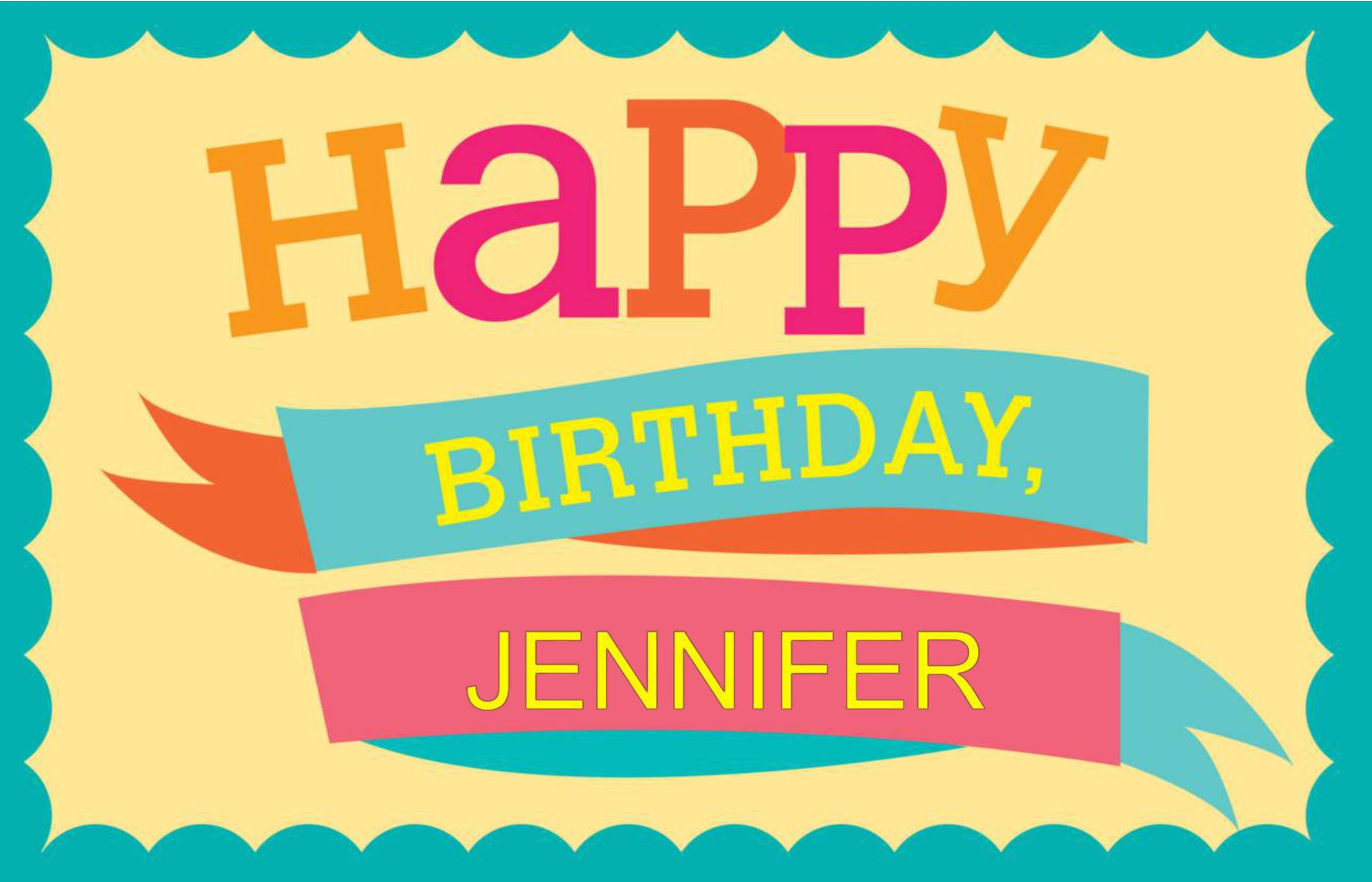 happy birthday jennifer ; 83be8f2d990acd943bf3f4c8eedd795c