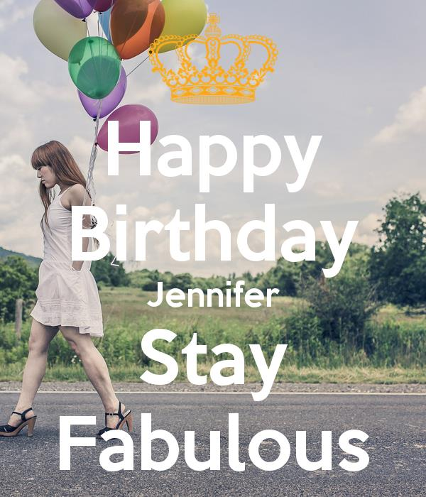 happy birthday jennifer ; happy-birthday-jennifer-stay-fabulous