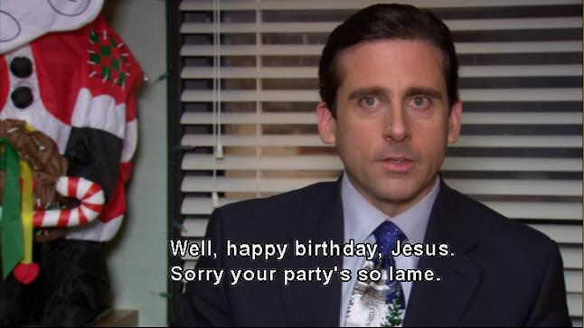 happy birthday jesus sorry your party's so lame ; well-happy-birthday-jesus-sorry-your-partys-so-lame