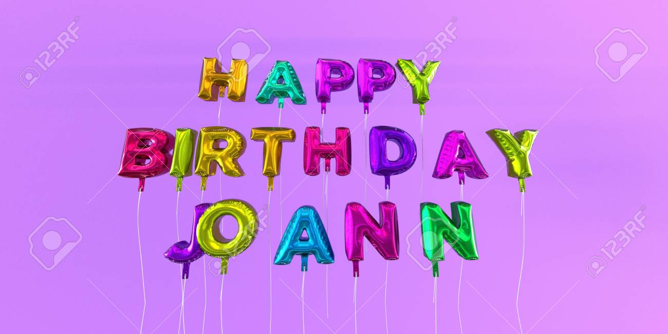 happy birthday joann images ; 66354714-happy-birthday-joann-card-with-balloon-text-3d-rendered-stock-image-this-image-can-be-used-for-a-eca