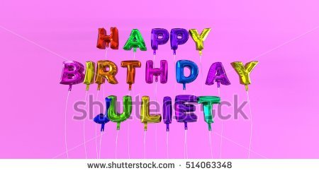 happy birthday juliet ; stock-photo-happy-birthday-juliet-card-with-balloon-text-d-rendered-stock-image-this-image-can-be-used-for-514063348