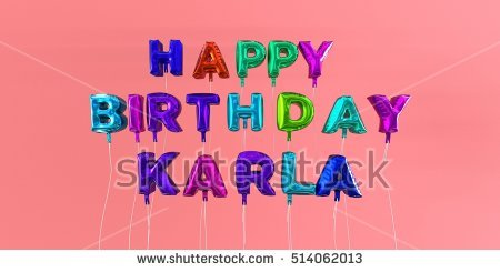 happy birthday karla images ; stock-photo-happy-birthday-karla-card-with-balloon-text-d-rendered-stock-image-this-image-can-be-used-for-a-514062013
